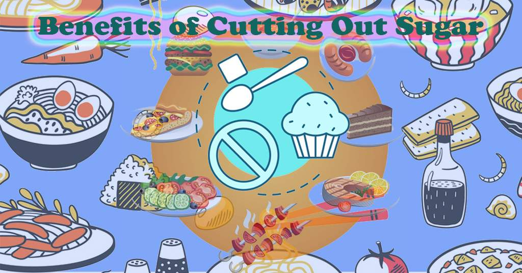 Benefits of Cutting Out Sugar